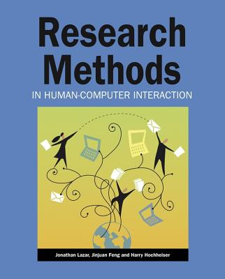 Research Methods in Human-Computer Interaction By Lazar, Jonathan/ Feng, Jinjuan Heidi/ Hochheiser, Harry
